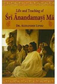 Life and Teachings of Sri Anandamayi Ma