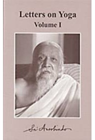 Letters on Yoga: Volume 1 (New CWSA edition)
