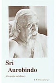 Sri Aurobindo: A biography and a history