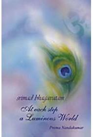 Srimad Bhagavatam: At Each Step a Luminous World