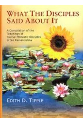What the Disciples Said About It: Teachings of Twelve Monastic Disciples of Sri Ramakrishna