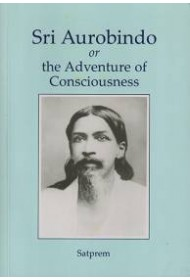 Sri Aurobindo or the Adventure of Consciousness (English)