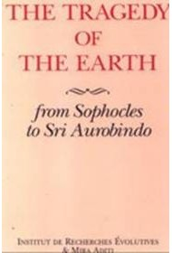 The Tragedy of the Earth: From Sophocles to Sri Aurobindo