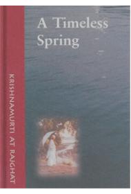 A Timeless Spring - Krishnamurti at Rajghat