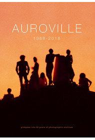 AUROVILLE 1968–2018: GLIMPSES INTO 50 YEARS OF PHOTOGRAPHIC ARCHIVES