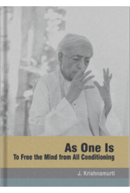 As One Is : To Free the Mind From All Conditioning