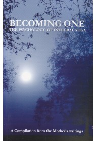 Becoming One - The Psychology of Integral Yoga