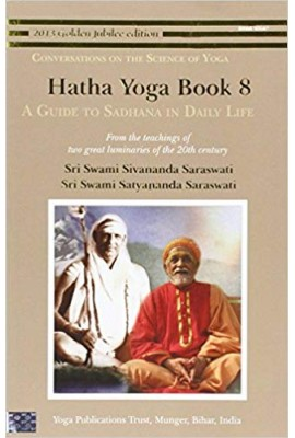 Hatha Yoga: Book 8: A Guide to Sadhana in Daily Life