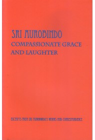 Sri Aurobindo - Compassionate Grace and Laughter