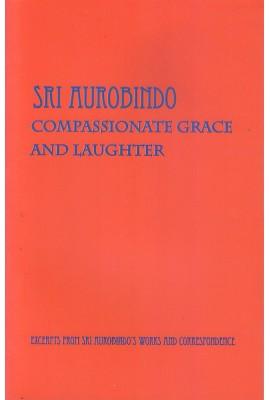 Sri Aurobindo - Compassionate Grace and Laughter