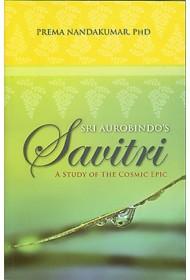 SRI AUROBINDO'S SAVITRI - A STUDY OF THE COSMIC EPIC