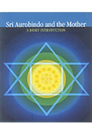 Sri Aurobindo and the Mother: A Brief Introduction