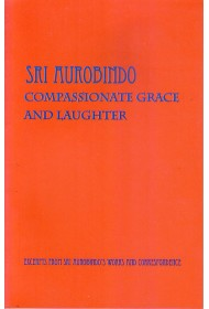 Sri Aurobindo: Compassionate Grace and Laughter