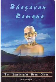 Bhagavan Ramana - the Extravagant Boon Giver