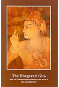 The Bhagavad Gita - with Text, Translation and Commentary in the Words of Sri Aurobindo