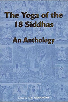 THE YOGA OF THE EIGHTEEN SIDDHAS: AN ANTHOLOGY