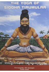 THE YOGA OF TIRUMULAR: ESSAYS ON THE TIRUMANDIRAM (THIRUMANDIRAM OR TIRUMANTIRAM)